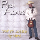 ADAMS,RICH - YOU'RE LOSING MY MIND